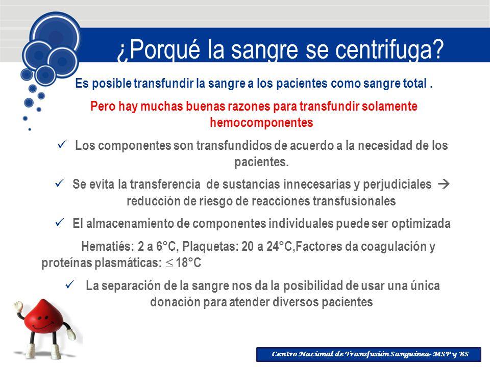 Centro Nacional de Transfusión Sanguínea- MSP y BS ¿Porqué la sangre se centrifuga? Es posible transfundir la sangre a los pacientes como sangre total
