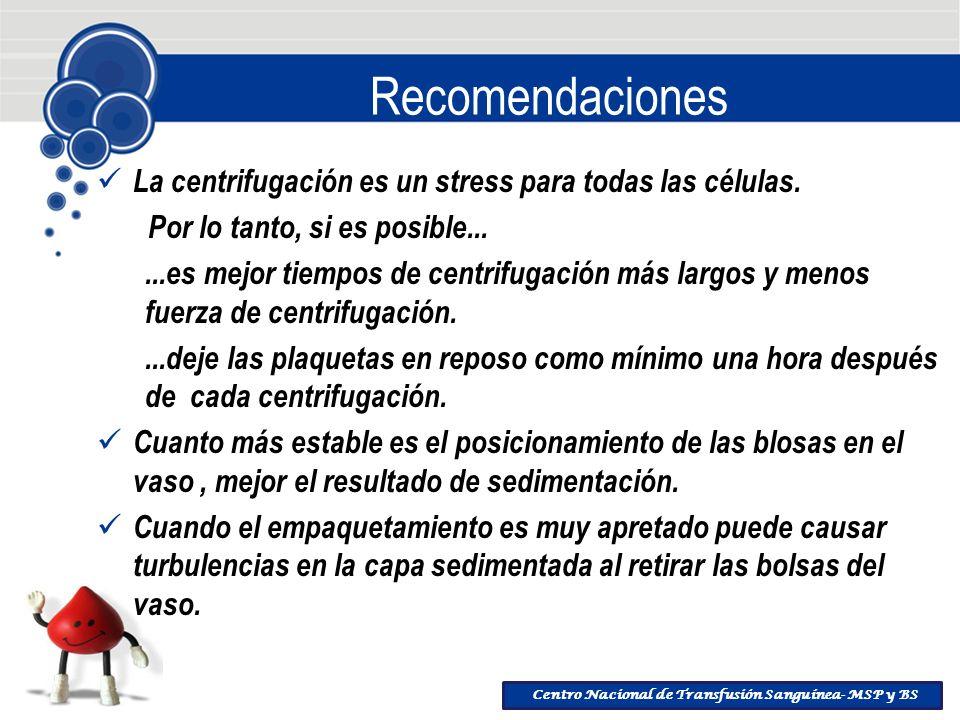 Centro Nacional de Transfusión Sanguínea- MSP y BS Recomendaciones La centrifugación es un stress para todas las células. Por lo tanto, si es posible.