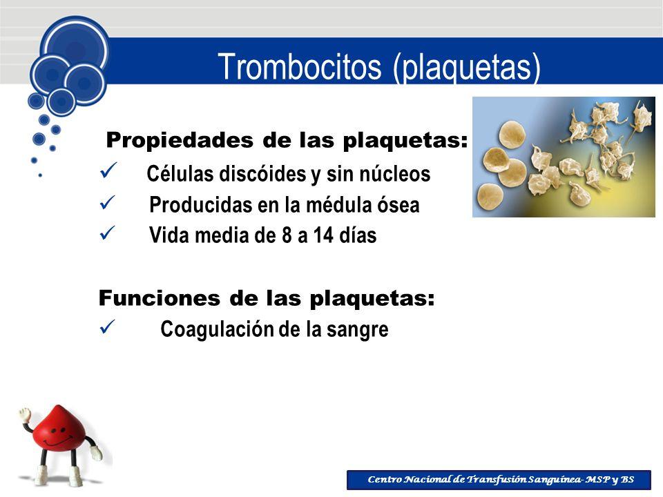 Centro Nacional de Transfusión Sanguínea- MSP y BS Trombocitos (plaquetas) Propiedades de las plaquetas: Células discóides y sin núcleos Producidas en