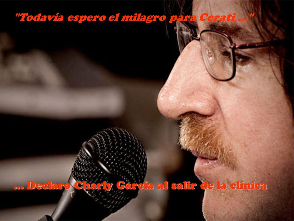 Todavía espero el milagro para Cerati … … Declaro Charly García al salir de la clínica