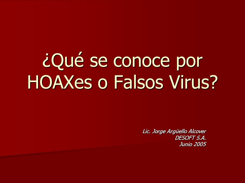 Virus Falsos ¿Ha recibido alguna vez un e-mail alertando sobre un virus que nadie detecta.