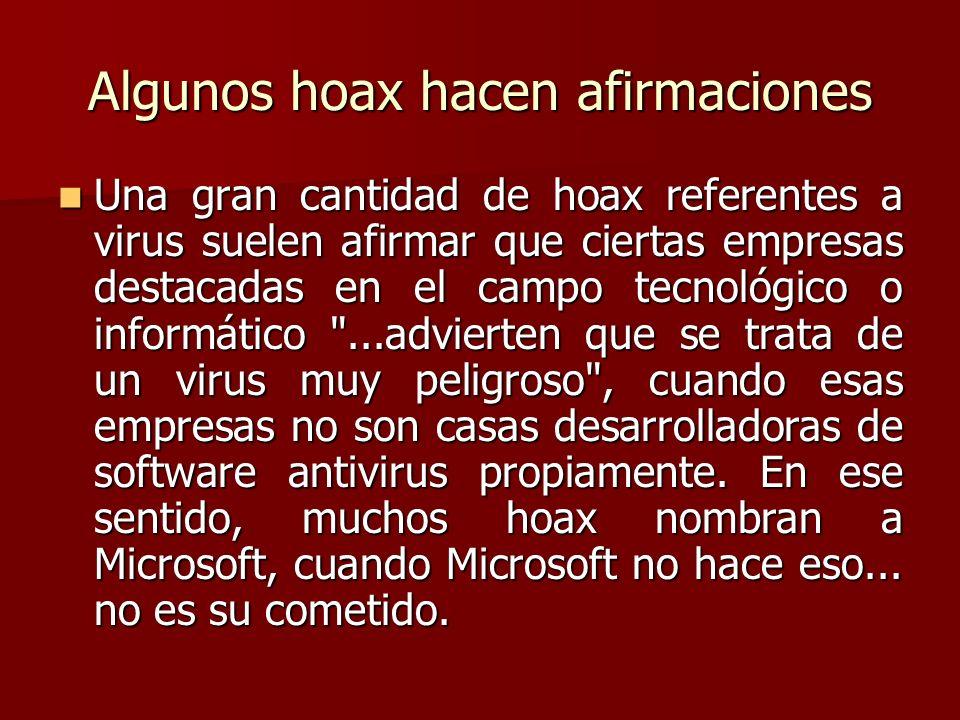 Algunos hoax hacen afirmaciones Una gran cantidad de hoax referentes a virus suelen afirmar que ciertas empresas destacadas en el campo tecnológico o