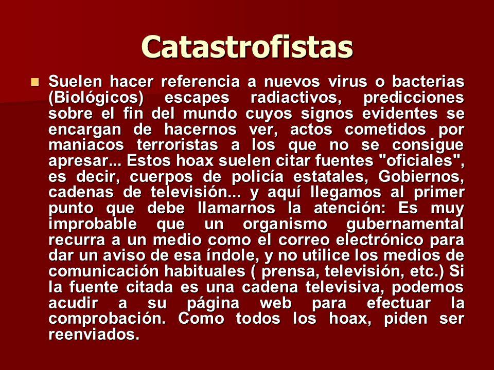 Catastrofistas Suelen hacer referencia a nuevos virus o bacterias (Biológicos) escapes radiactivos, predicciones sobre el fin del mundo cuyos signos e