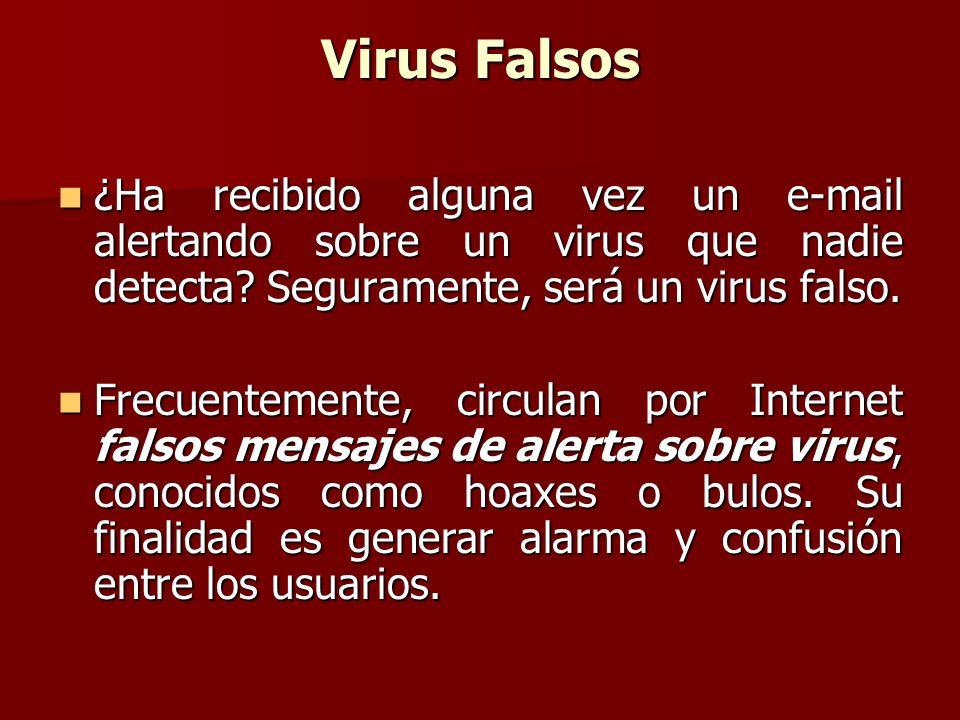 Virus Falsos ¿Ha recibido alguna vez un e-mail alertando sobre un virus que nadie detecta? Seguramente, será un virus falso. ¿Ha recibido alguna vez u