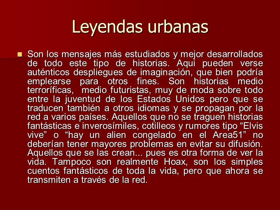 Leyendas urbanas Son los mensajes más estudiados y mejor desarrollados de todo este tipo de historias. Aqui pueden verse auténticos despliegues de ima