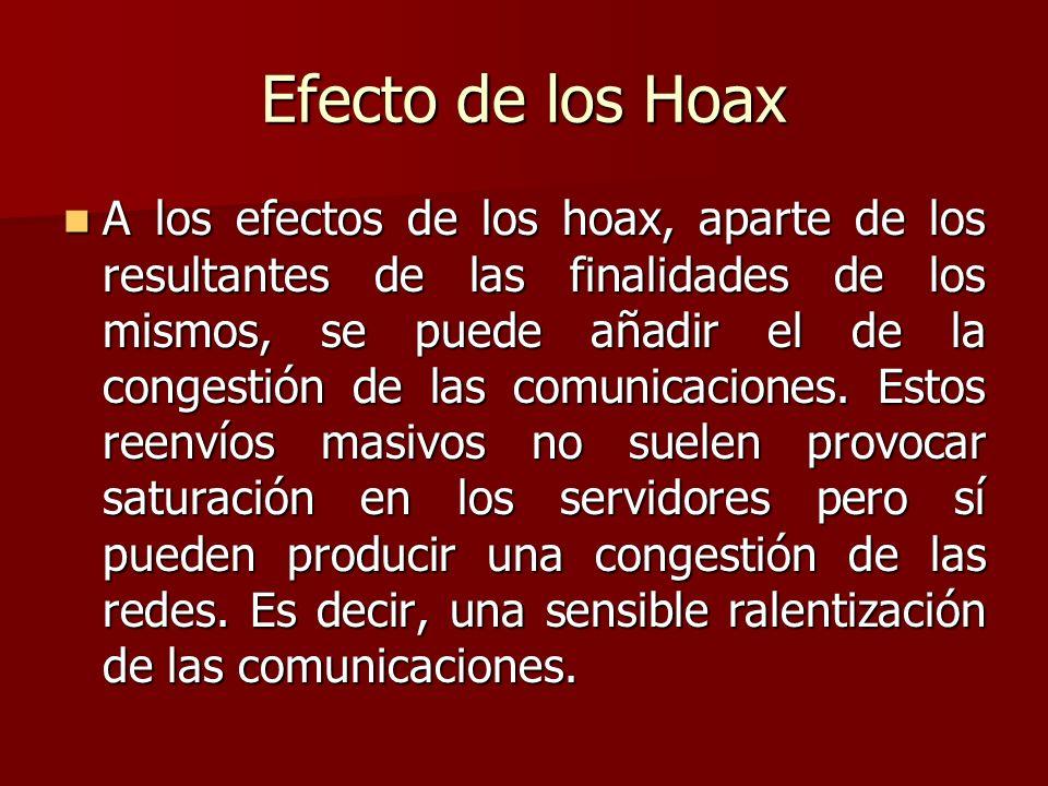 Efecto de los Hoax A los efectos de los hoax, aparte de los resultantes de las finalidades de los mismos, se puede añadir el de la congestión de las c
