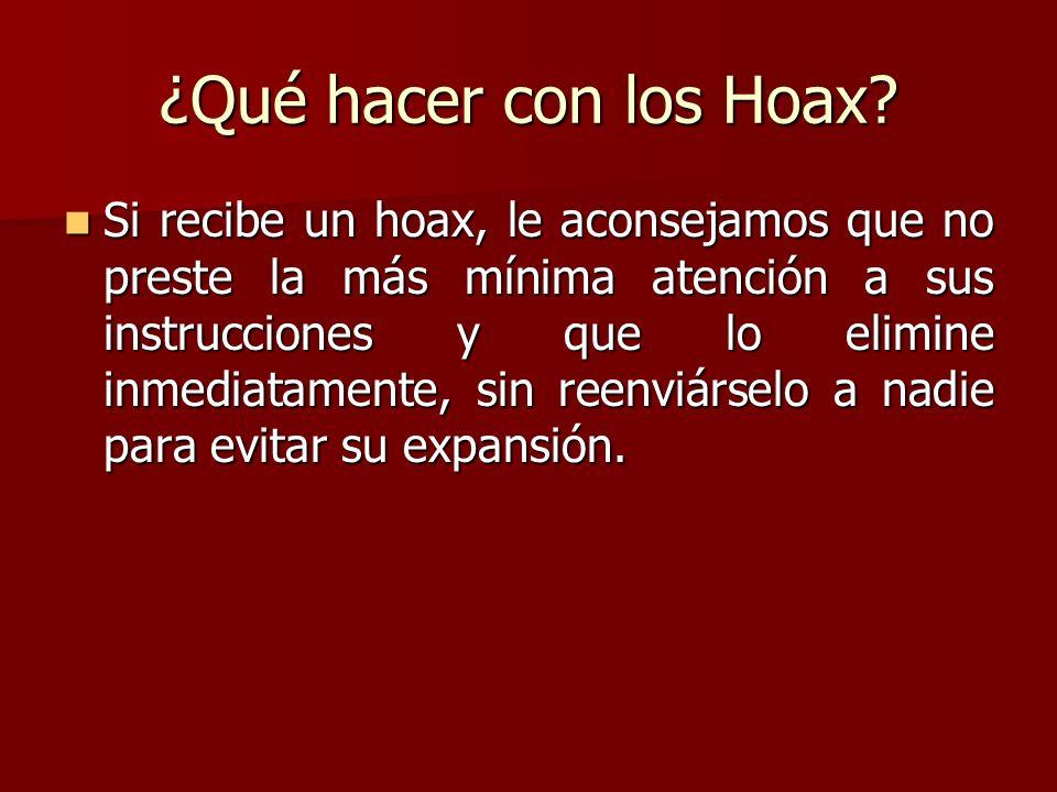 ¿Qué hacer con los Hoax? Si recibe un hoax, le aconsejamos que no preste la más mínima atención a sus instrucciones y que lo elimine inmediatamente, s