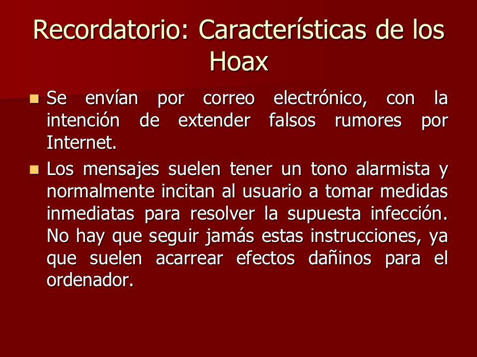 Recordatorio: Características de los Hoax Se envían por correo electrónico, con la intención de extender falsos rumores por Internet. Se envían por co