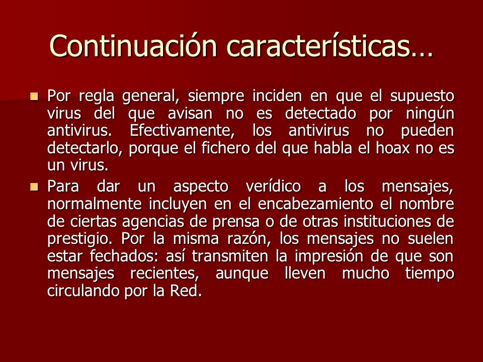 Continuación características… Por regla general, siempre inciden en que el supuesto virus del que avisan no es detectado por ningún antivirus. Efectiv