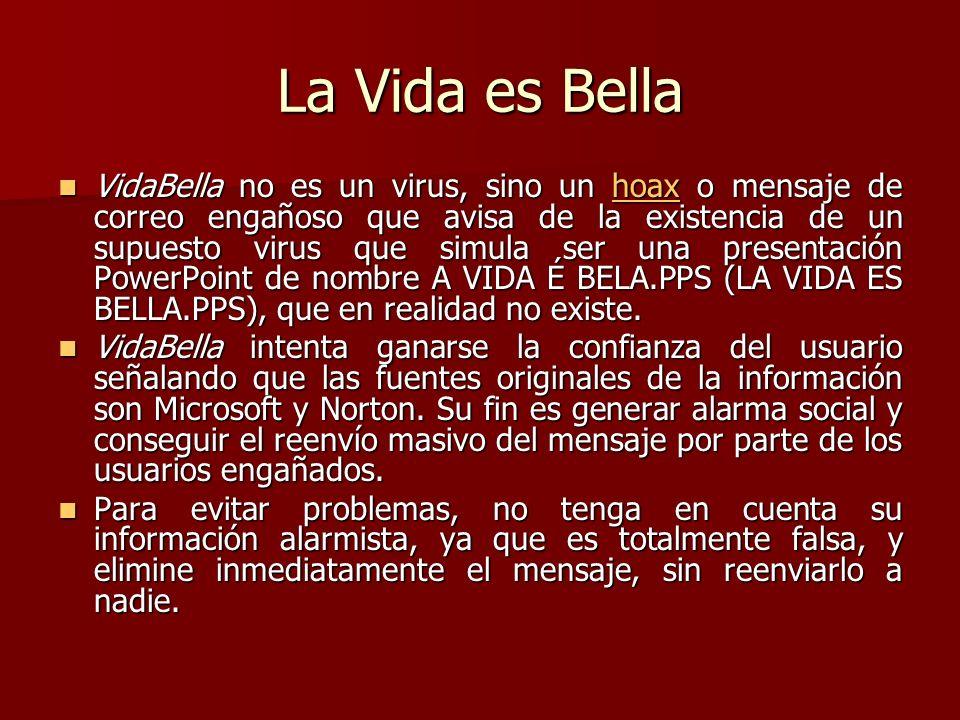 La Vida es Bella VidaBella no es un virus, sino un hoax o mensaje de correo engañoso que avisa de la existencia de un supuesto virus que simula ser un