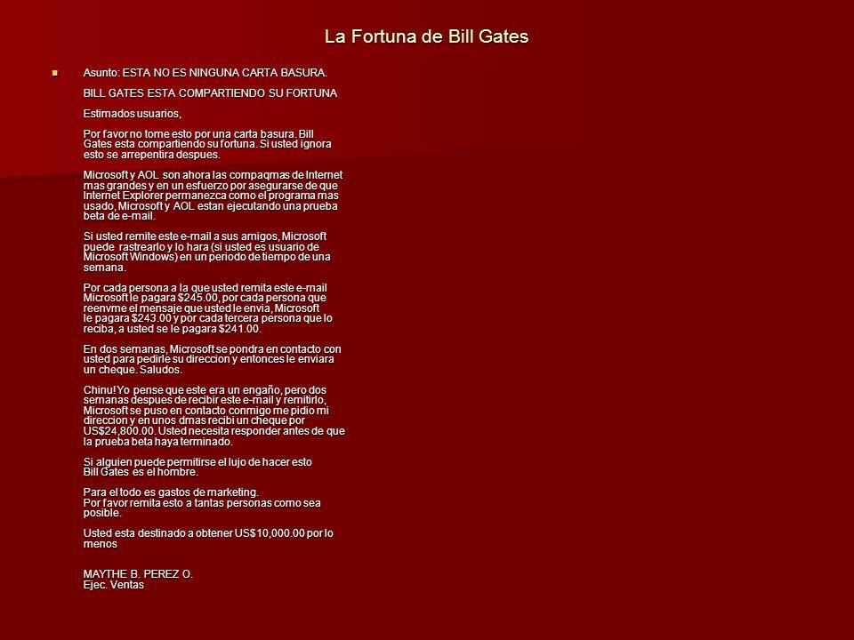 La Fortuna de Bill Gates Asunto: ESTA NO ES NINGUNA CARTA BASURA. BILL GATES ESTA COMPARTIENDO SU FORTUNA Estimados usuarios, Por favor no tome esto p