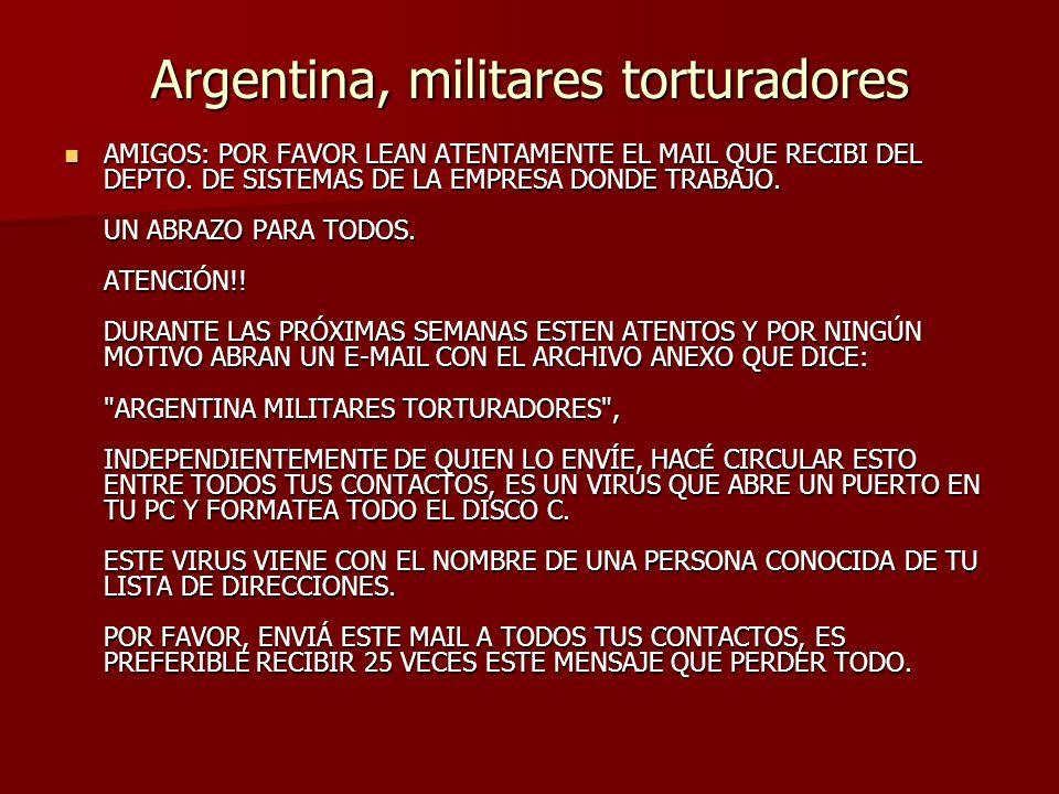 Argentina, militares torturadores AMIGOS: POR FAVOR LEAN ATENTAMENTE EL MAIL QUE RECIBI DEL DEPTO. DE SISTEMAS DE LA EMPRESA DONDE TRABAJO. UN ABRAZO