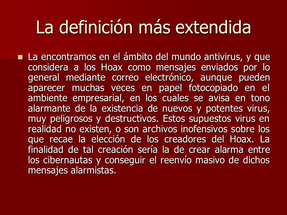 La definición más extendida La encontramos en el ámbito del mundo antivirus, y que considera a los Hoax como mensajes enviados por lo general mediante