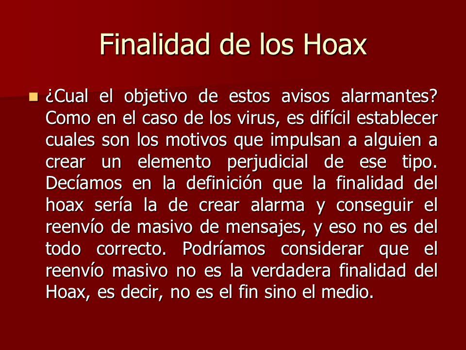 Finalidad de los Hoax ¿Cual el objetivo de estos avisos alarmantes? Como en el caso de los virus, es difícil establecer cuales son los motivos que imp