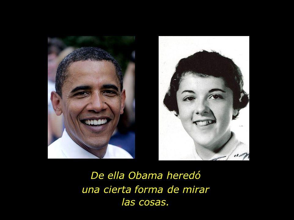 Obama tuvo en su madre un vivo ejemplo de generosidad y de servicio al prójimo.