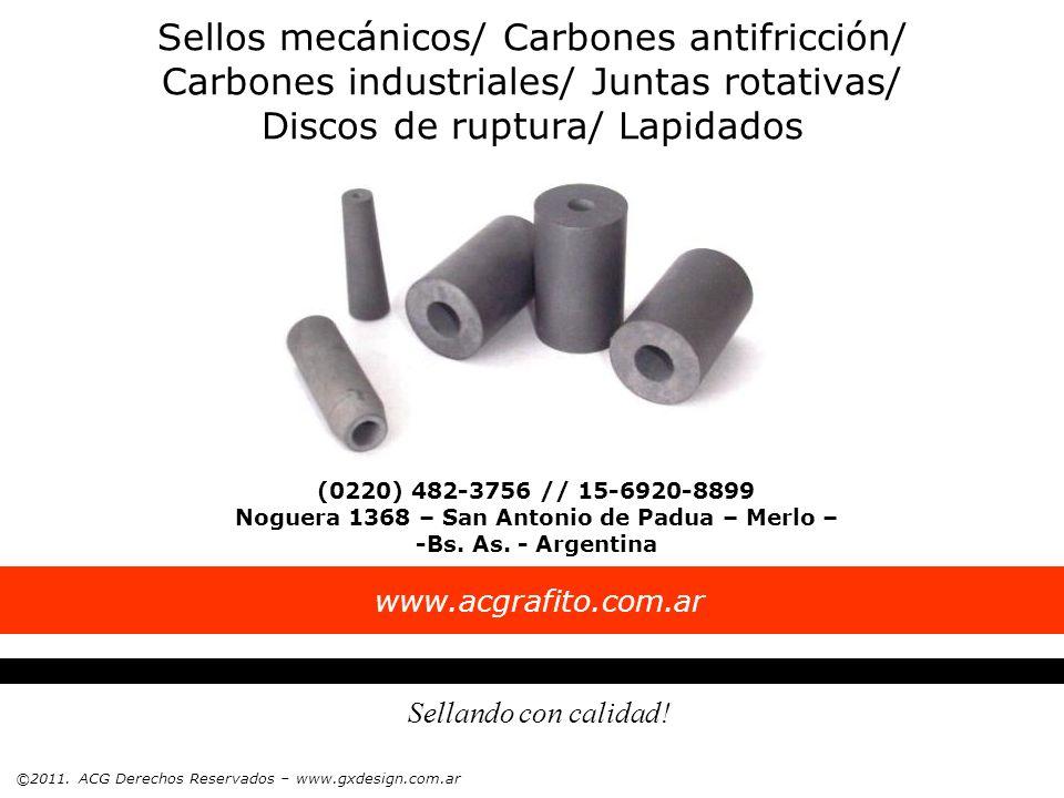Sellos mecánicos/ Carbones antifricción/ Carbones industriales/ Juntas rotativas/ Discos de ruptura/ Lapidados Sellando con calidad! www.acgrafito.com
