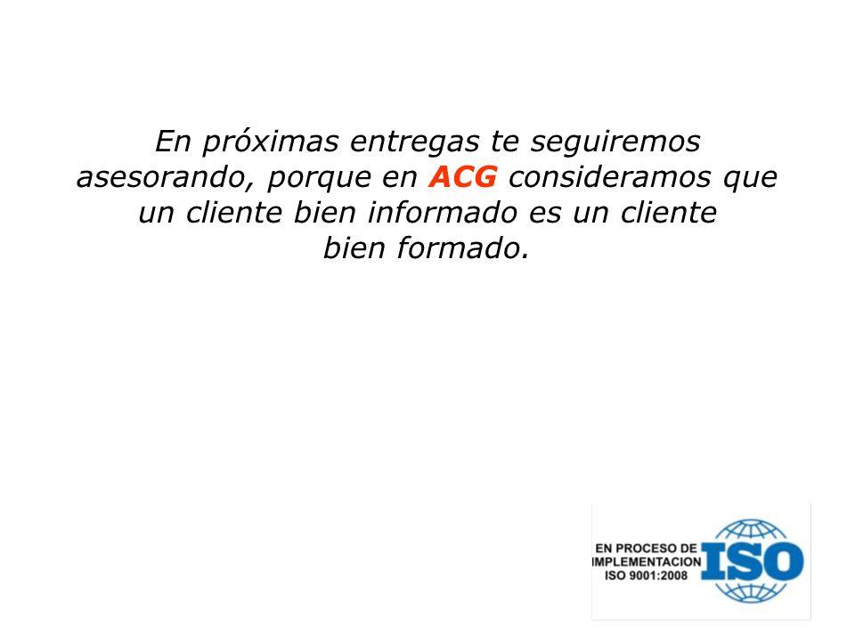 En próximas entregas te seguiremos asesorando, porque en ACG consideramos que un cliente bien informado es un cliente bien formado.