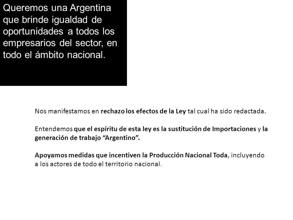 Queremos una Argentina que brinde igualdad de oportunidades a todos los empresarios del sector, en todo el ámbito nacional.