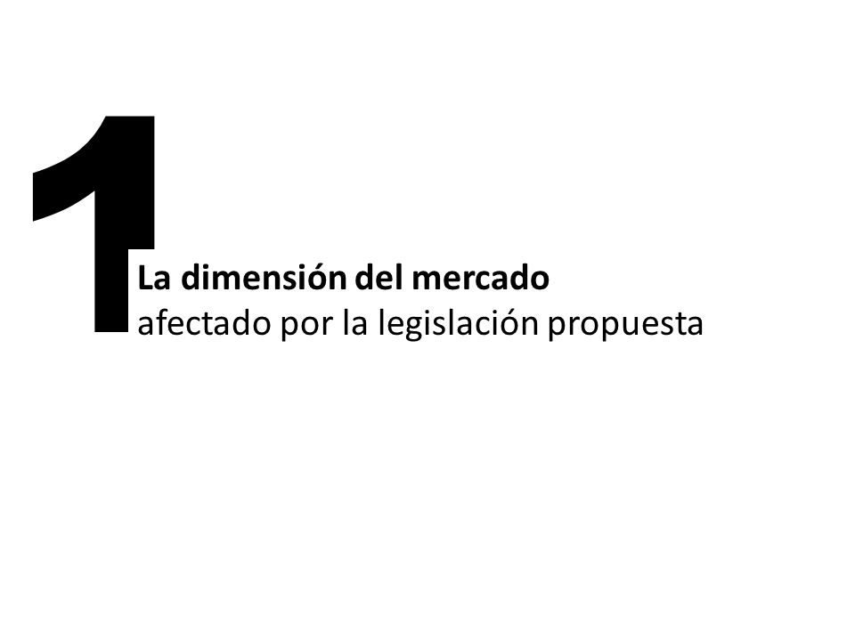 1 La dimensión del mercado afectado por la legislación propuesta
