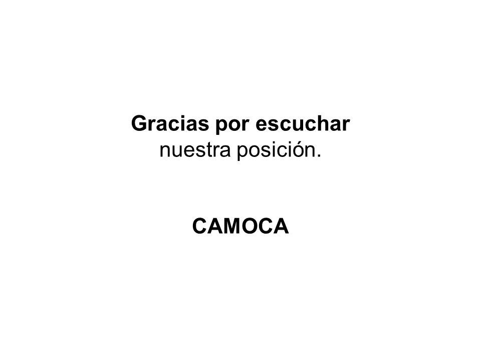 Gracias por escuchar nuestra posición. CAMOCA