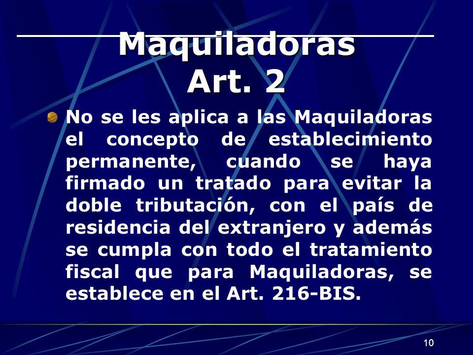 10 Maquiladoras Art. 2 No se les aplica a las Maquiladoras el concepto de establecimiento permanente, cuando se haya firmado un tratado para evitar la