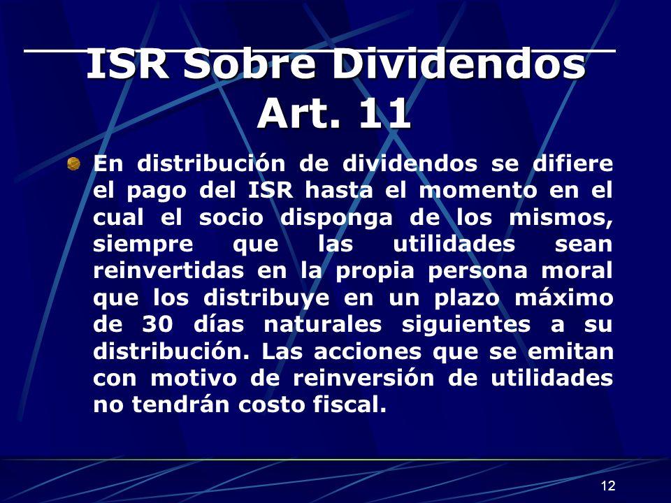 12 ISR Sobre Dividendos Art. 11 En distribución de dividendos se difiere el pago del ISR hasta el momento en el cual el socio disponga de los mismos,