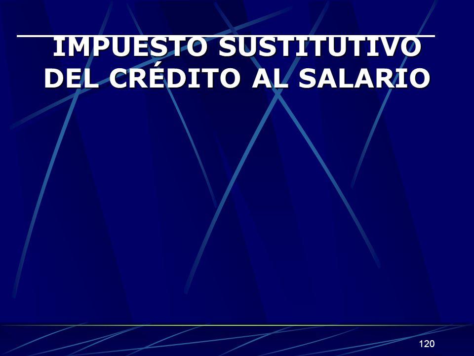 120 IMPUESTO SUSTITUTIVO DEL CRÉDITO AL SALARIO