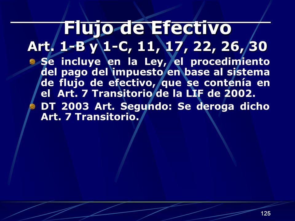 125 Flujo de Efectivo Art. 1-B y 1-C, 11, 17, 22, 26, 30 Se incluye en la Ley, el procedimiento del pago del impuesto en base al sistema de flujo de e