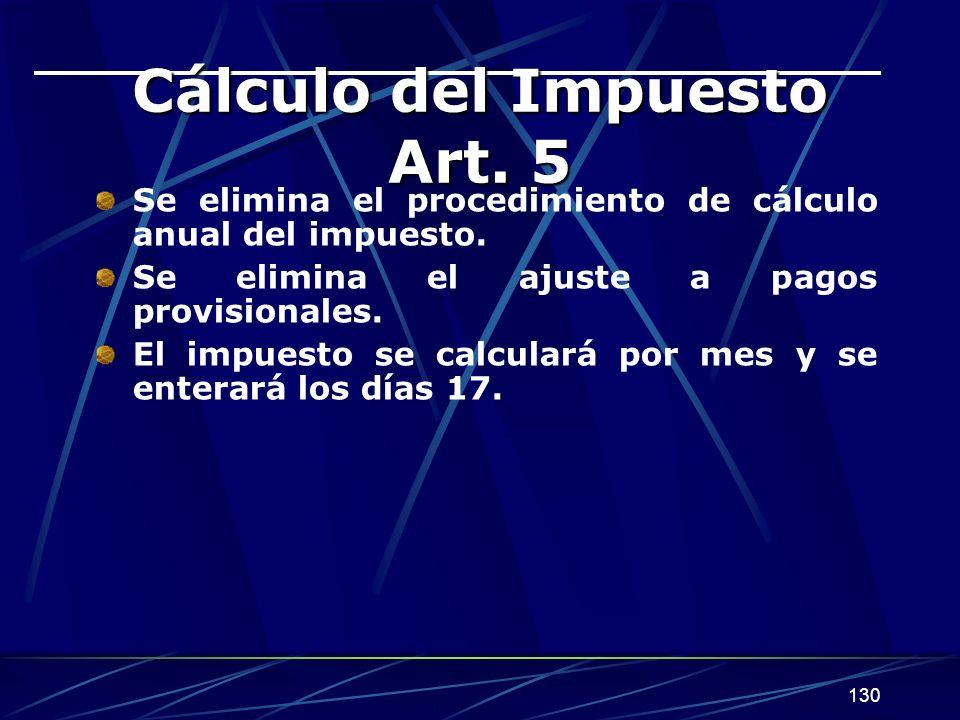 130 Cálculo del Impuesto Art.5 Se elimina el procedimiento de cálculo anual del impuesto.