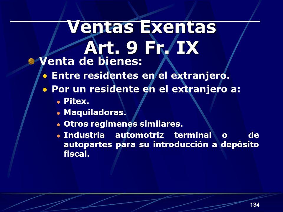 134 Ventas Exentas Art.9 Fr. IX Venta de bienes: Entre residentes en el extranjero.