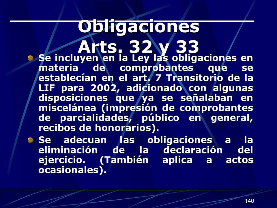 140 Obligaciones Arts. 32 y 33 Se incluyen en la Ley las obligaciones en materia de comprobantes que se establecían en el art. 7 Transitorio de la LIF