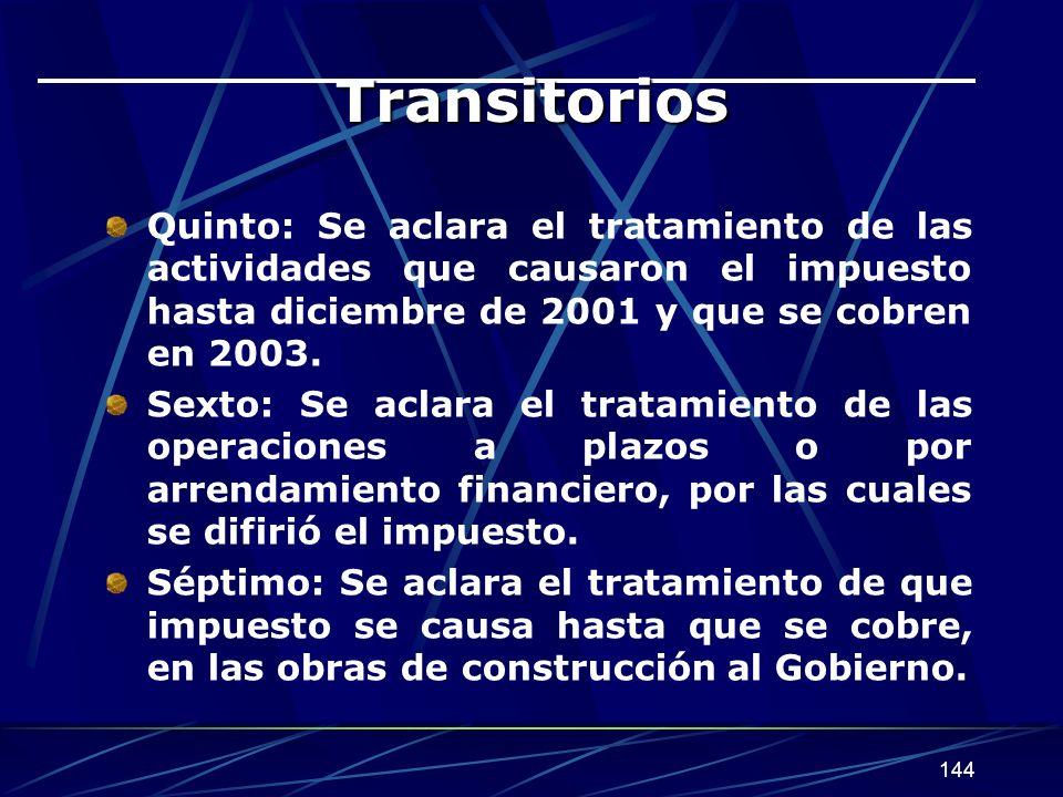 144 Transitorios Quinto: Se aclara el tratamiento de las actividades que causaron el impuesto hasta diciembre de 2001 y que se cobren en 2003.