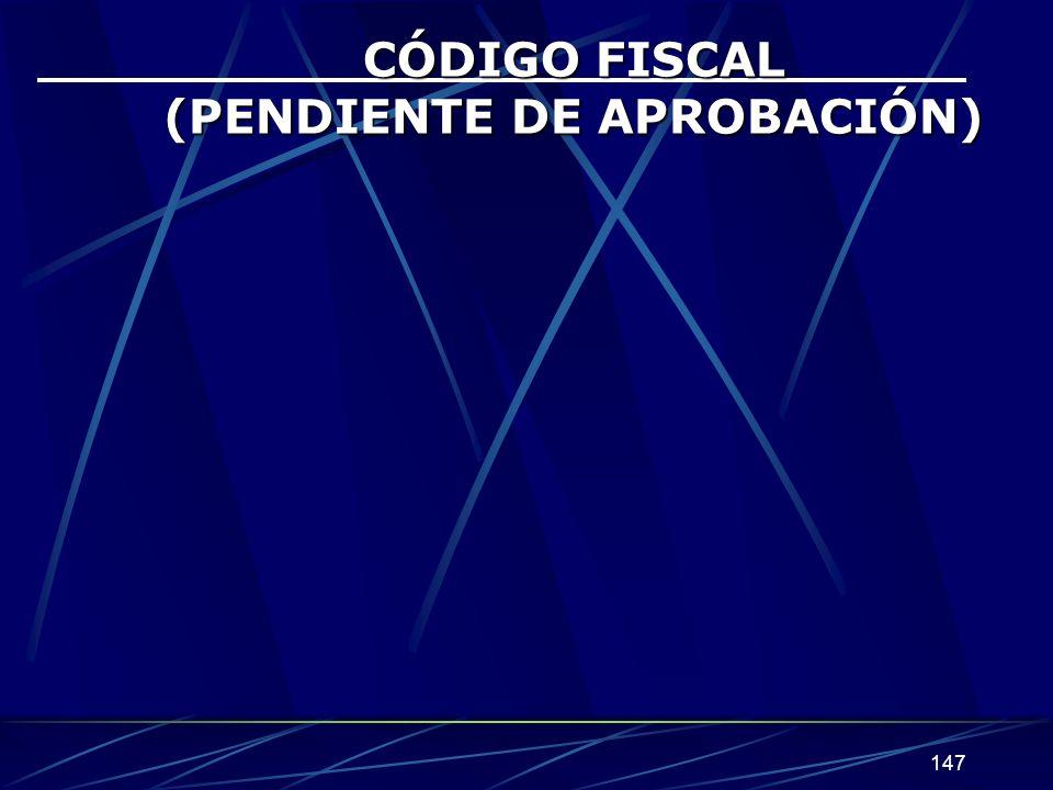 147 CÓDIGO FISCAL (PENDIENTE DE APROBACIÓN)