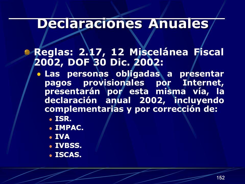 152 Declaraciones Anuales Reglas: 2.17, 12 Miscelánea Fiscal 2002, DOF 30 Dic.