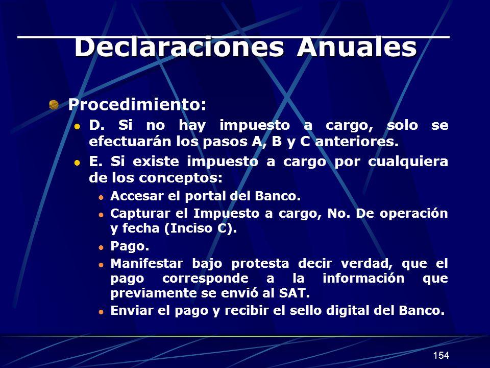 154 Declaraciones Anuales Procedimiento: D. Si no hay impuesto a cargo, solo se efectuarán los pasos A, B y C anteriores. E. Si existe impuesto a carg