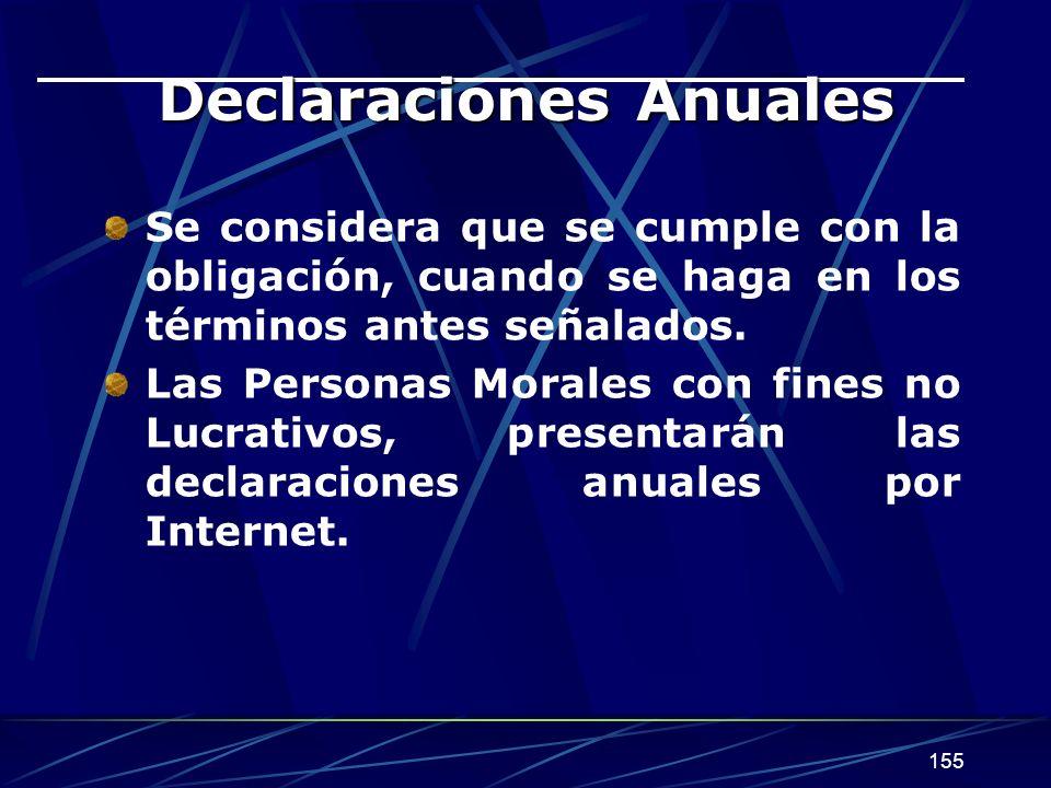 155 Declaraciones Anuales Se considera que se cumple con la obligación, cuando se haga en los términos antes señalados.