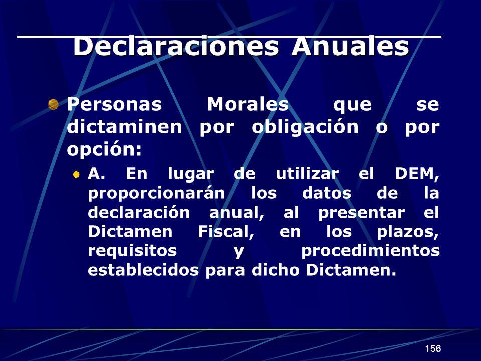 156 Declaraciones Anuales Personas Morales que se dictaminen por obligación o por opción: A.