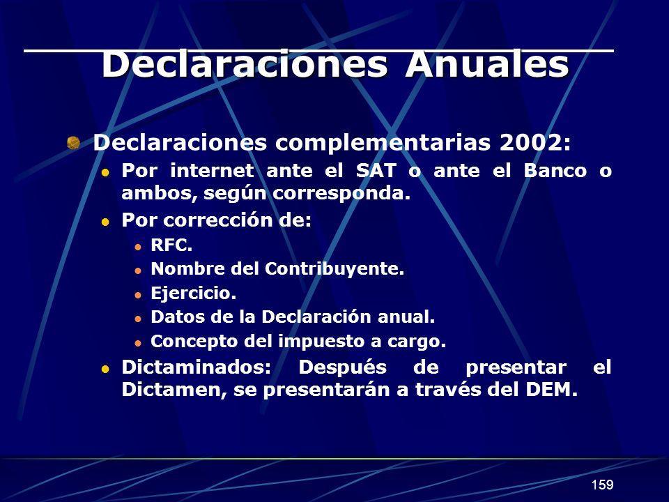 159 Declaraciones Anuales Declaraciones complementarias 2002: Por internet ante el SAT o ante el Banco o ambos, según corresponda. Por corrección de: