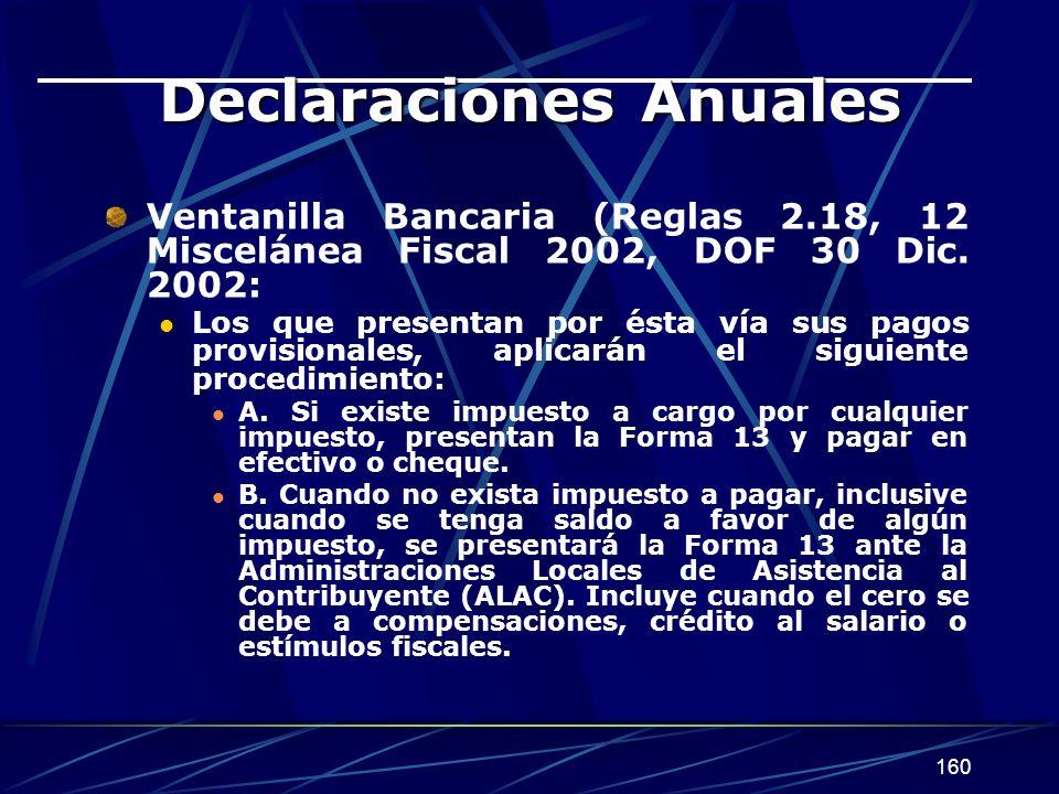 160 Declaraciones Anuales Ventanilla Bancaria (Reglas 2.18, 12 Miscelánea Fiscal 2002, DOF 30 Dic. 2002: Los que presentan por ésta vía sus pagos prov