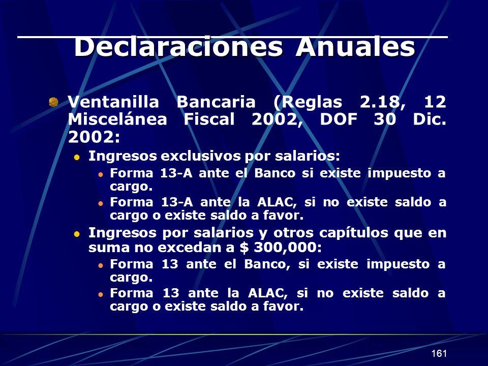 161 Declaraciones Anuales Ventanilla Bancaria (Reglas 2.18, 12 Miscelánea Fiscal 2002, DOF 30 Dic. 2002: Ingresos exclusivos por salarios: Forma 13-A