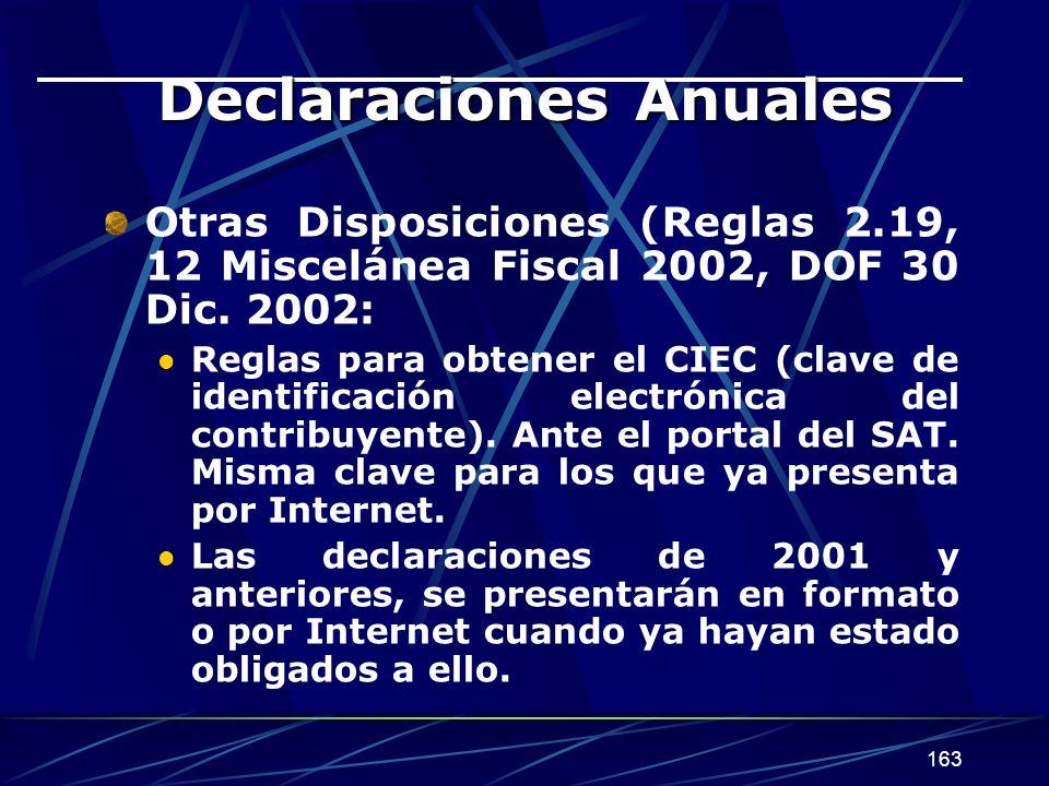 163 Declaraciones Anuales Otras Disposiciones (Reglas 2.19, 12 Miscelánea Fiscal 2002, DOF 30 Dic.