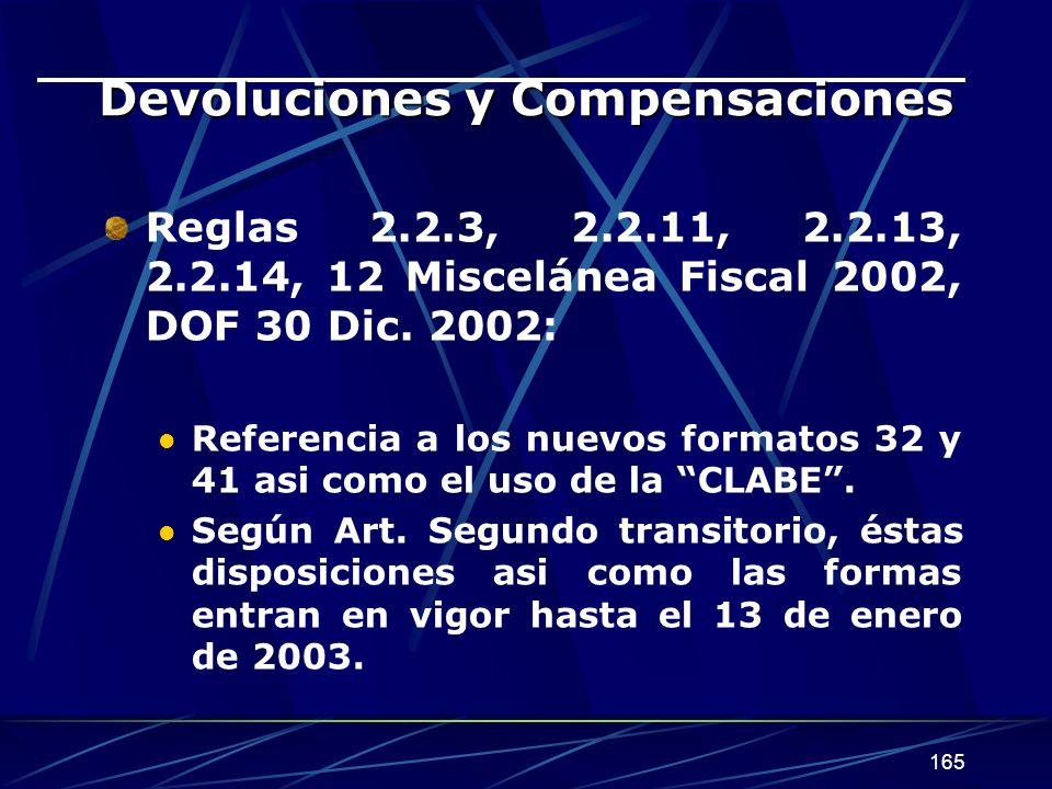 165 Devoluciones y Compensaciones Reglas 2.2.3, 2.2.11, 2.2.13, 2.2.14, 12 Miscelánea Fiscal 2002, DOF 30 Dic. 2002: Referencia a los nuevos formatos