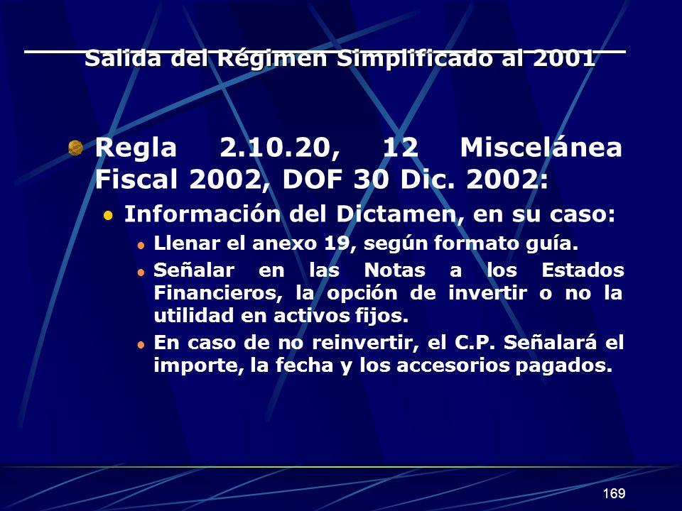 169 Salida del Régimen Simplificado al 2001 Regla 2.10.20, 12 Miscelánea Fiscal 2002, DOF 30 Dic. 2002: Información del Dictamen, en su caso: Llenar e