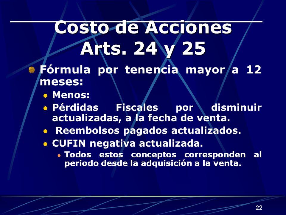 22 Costo de Acciones Arts. 24 y 25 Fórmula por tenencia mayor a 12 meses: Menos: Pérdidas Fiscales por disminuir actualizadas, a la fecha de venta. Re