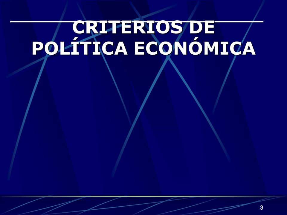 3 CRITERIOS DE POLÍTICA ECONÓMICA