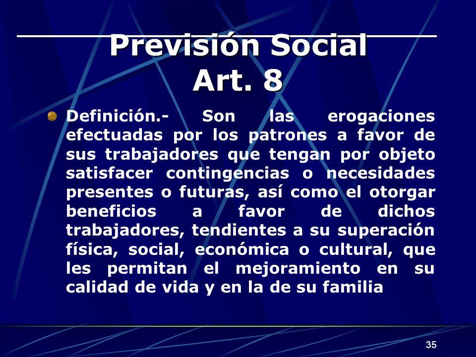 35 Previsión Social Art. 8 Definición.- Son las erogaciones efectuadas por los patrones a favor de sus trabajadores que tengan por objeto satisfacer c