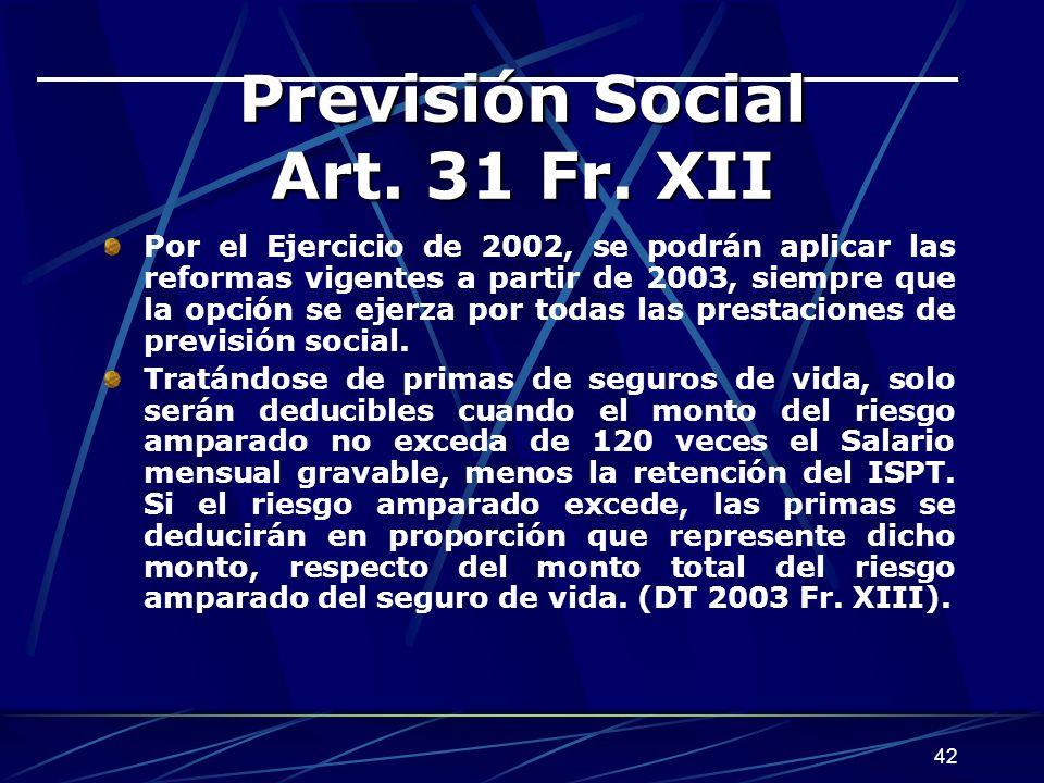 42 Previsión Social Art. 31 Fr. XII Por el Ejercicio de 2002, se podrán aplicar las reformas vigentes a partir de 2003, siempre que la opción se ejerz