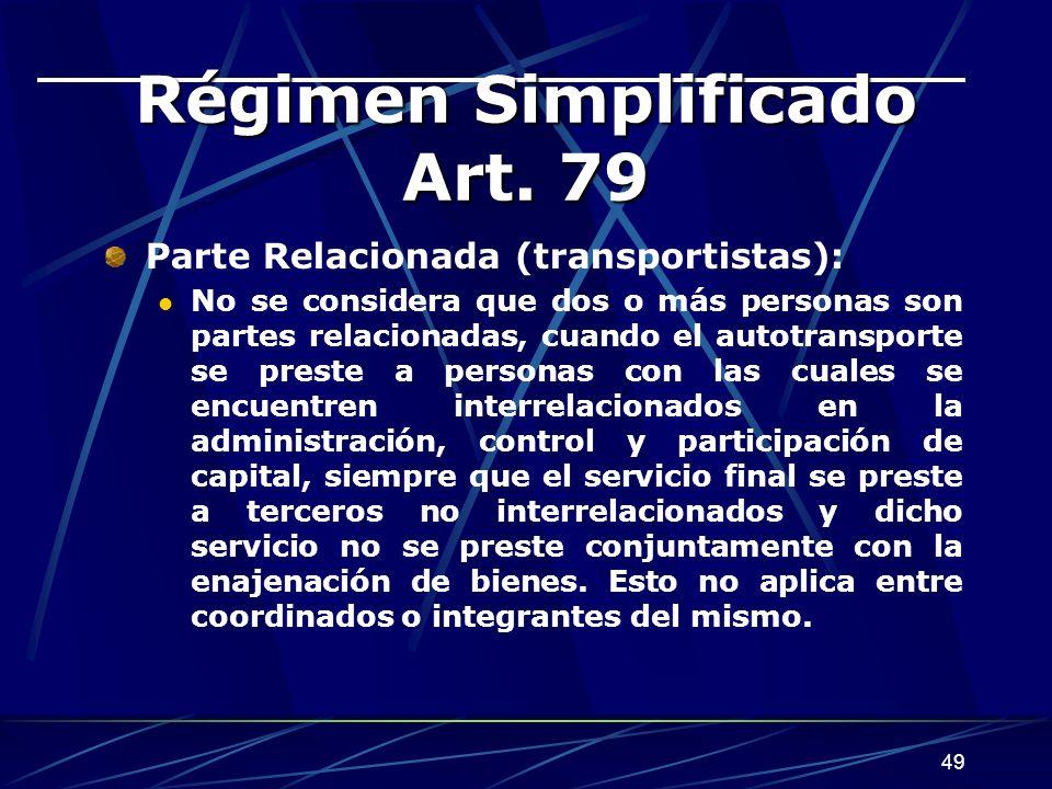49 Régimen Simplificado Art. 79 Parte Relacionada (transportistas): No se considera que dos o más personas son partes relacionadas, cuando el autotran