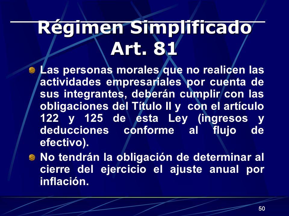50 Régimen Simplificado Art. 81 Las personas morales que no realicen las actividades empresariales por cuenta de sus integrantes, deberán cumplir con