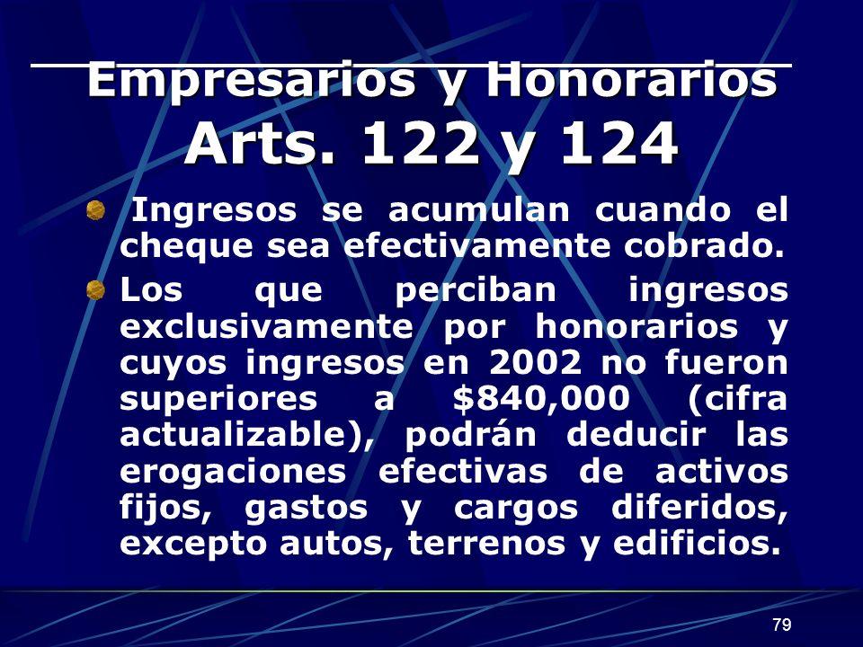 79 Empresarios y Honorarios Arts. 122 y 124 Ingresos se acumulan cuando el cheque sea efectivamente cobrado. Los que perciban ingresos exclusivamente